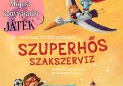 Májusi könyvajánló - Sárvári Töttős Györgyi:Szuperhős szakszerviz