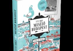 Mesélő Budapest – lebilincselő családi útikönyv kicsiknek és nagyoknak